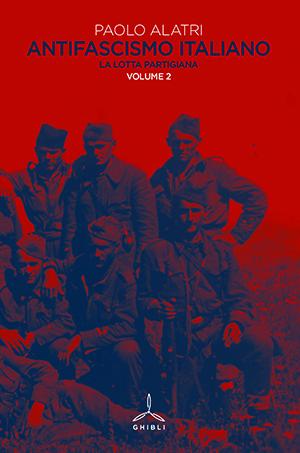 Antifascismo italiano. La lotta partigiana. Vol.2