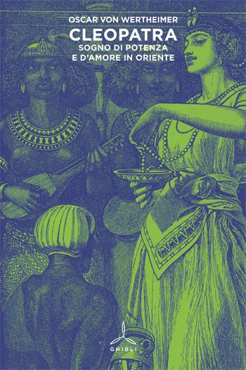 Cleopatra. Sogno di potenza e d'amore in Oriente