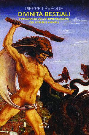 Divinità bestiali. Immaginario delle prime religioni: dei, uomini e animali