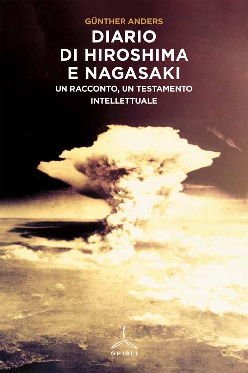 Diario di Hiroshima e Nagasaki. Un racconto, un testamento intellettuale