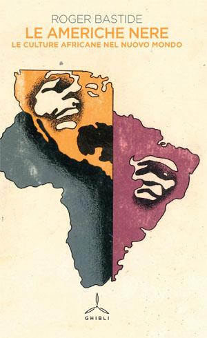 Le Americhe Nere. Le culture africane nel Nuovo Mondo