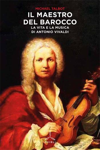 Il maestro del Barocco. La vita e la musica di Antonio Vivaldi
