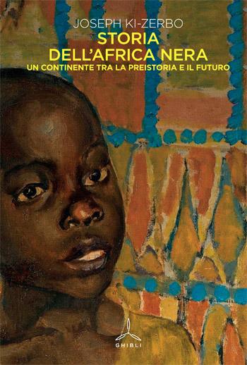Storia dell'Africa Nera. Un continente tra la preistoria e il futuro