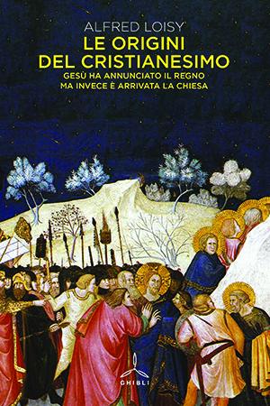 Le origini del cristianesimo. Gesù ha annunciato il regno ma invece è arrivata la Chiesa