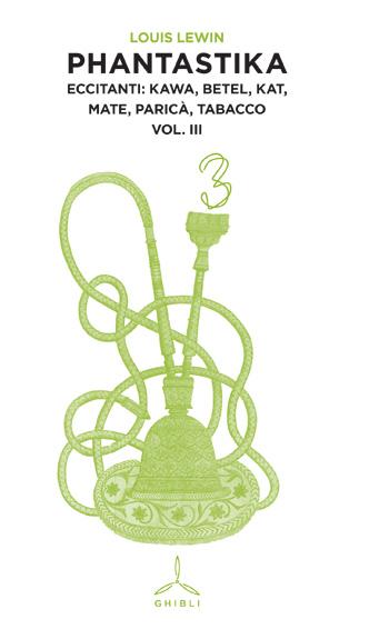 Phantastika. Eccitanti: kawa, betel, kat, mate, paricà, tabacco. Volume III