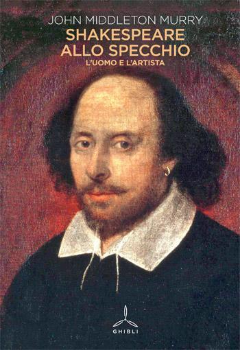 Shakespeare allo specchio. L'uomo e l'artista