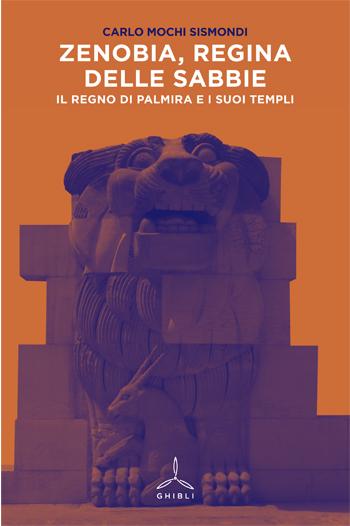 Zenobia, regina delle sabbie. Il regno di Palmira e i suoi templi