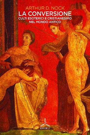 La conversione. Culti esoterici e Cristianesimo nel mondo antico