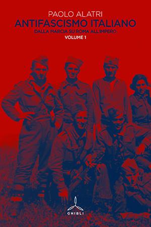 Antifascismo italiano. Dalla marcia su Roma all'Impero. Vol.1