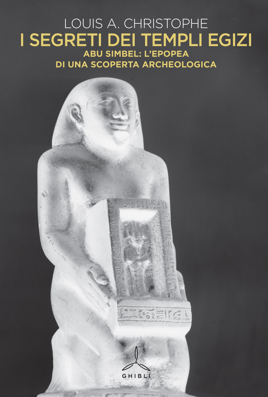 I segreti dei templi egizi. Abu Simpel: l'epopea di una scoperta archeologica