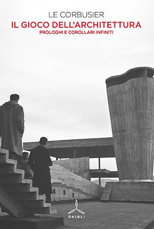 Il gioco dell'architettura. Prologhi e corollari infiniti