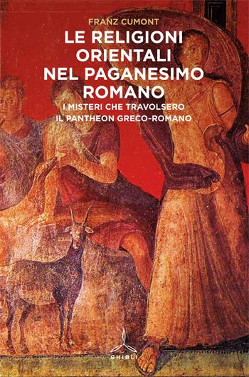 Le religioni orientali nel paganesimo romano. I misteri che travolsero gli dei del Pantheon