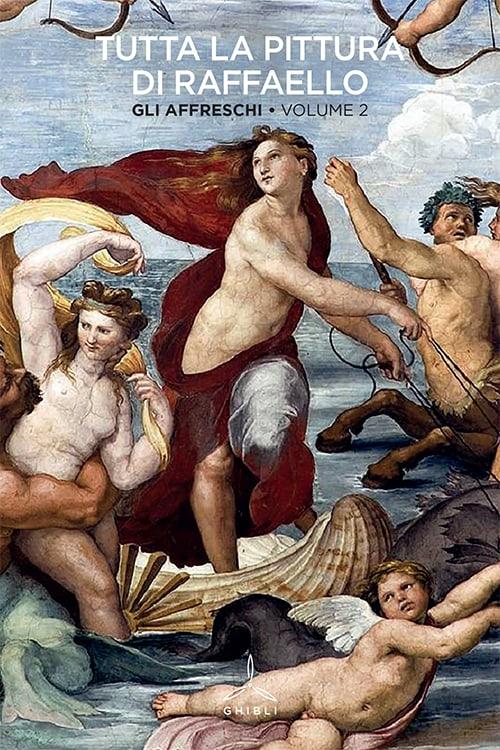 Tutta la pittura di Raffaello. Gli affreschi. Volume 2