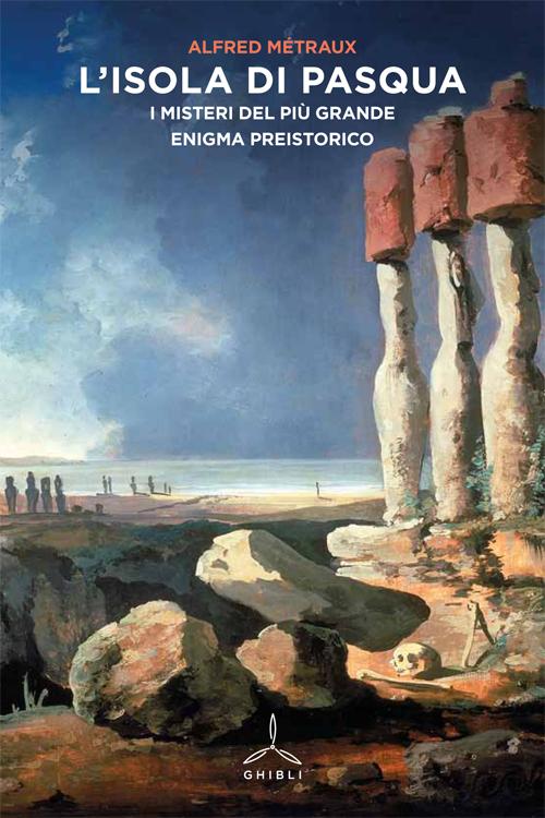 L'isola di Pasqua. I misteri del più grande enigma preistorico