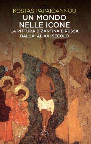 Un mondo nelle icone. La pittura bizantina e russa dall'XI a XVI secolo