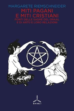 Miti pagani e miti cristiani. Fonti delle saghe del Graal e di Artù e loro relazioni