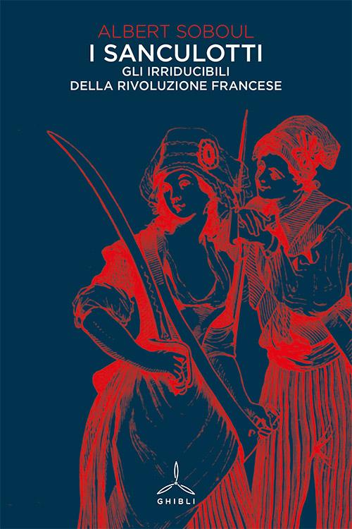 Sanculotti. Gli irriducibili della Rivoluzione francese