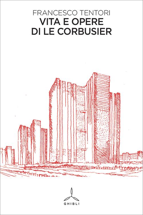 Vita e opere di Le Corbusier