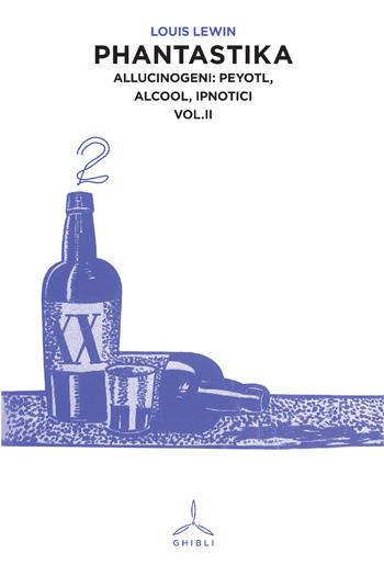 Phantastika. Allucinogeni: peyotl, alcool, ipnotici. Volume II