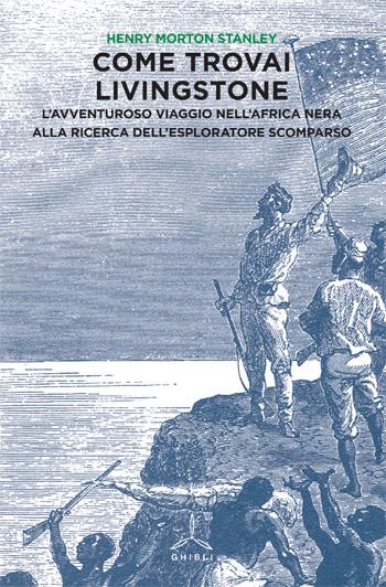 Come trovai Livingstone. L'avventuroso viaggio nell'Africa Nera alla ricerca dell'esploratore scomparso