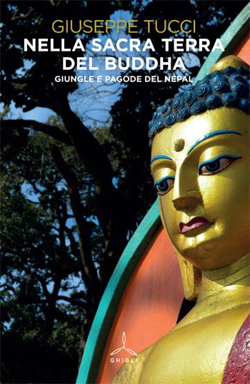 Nella sacra terra del Buddha. Giungle e pagode del Nepal